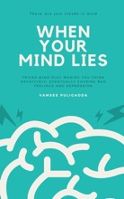 When Your Mind Lies - A Short Book To Help Identify Unhelpful Thinking Patterns