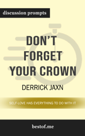 Don't Forget Your Crown: Self-Love Has Everything to Do with It by Derrick Jaxn  (Discussion Prompts)