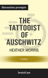 The Tattooist of Auschwitz: A Novel by Heather Morris (Discussion Prompts)