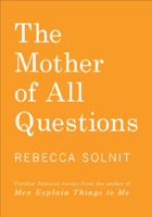 Rebecca Solnit - The Mother of All Questions artwork