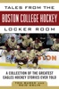 Tales From The Boston College Hockey Locker Room