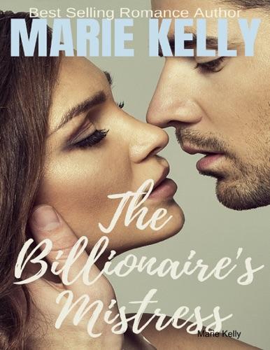 Marie Kelly - The Billionaires Mistress