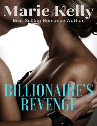 Marie Kelly - Billionaire's Revenge