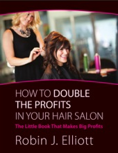 How to Double the Profits In Your Hair Salon: The Little Book That Makes Big Profits