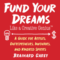 Brainard Carey - Fund Your Dreams Like a Creative Genius artwork