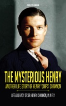 The Mysterious Henry  - Another Life Story of Henry 'Chips' Channon : Life & Legacy of Sir Henry Channon, In a Fly