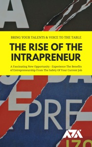 The Rise Of The Intrapreneur (Bring Your Talents & Voice To The Table)