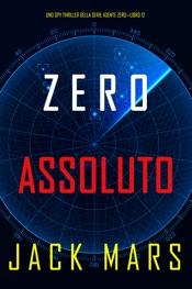 Download Zero Assoluto (Uno Spy Thriller della serie Agente Zero—Libro #12)
