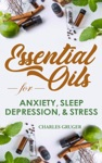 Essential Oil Recipes For Anxiety Sleep Depression Energy And Combating Stress 120 Essential Oil Blends And Recipes For Better Sleep Uplifting Energizing Combat Stress Depression And Anxiety