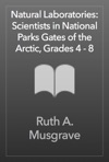 Natural Laboratories Scientists In National Parks Gates Of The Arctic Grades 4 - 8