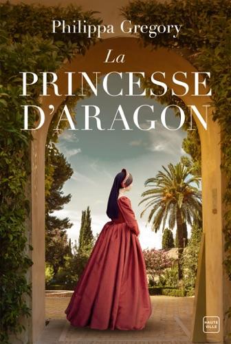 Philippa Gregory - La Princesse d'Aragon