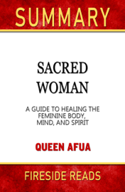 Sacred Woman: A Guide to Healing the Feminine Body, Mind, and Spirit by Queen Afua: Summary by Fireside Reads