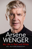 Arsène Wenger, Daniel Hahn & Andrea Reece - My Life in Red and White artwork