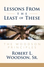 Lessons From The Least Of These: The Woodson Principles