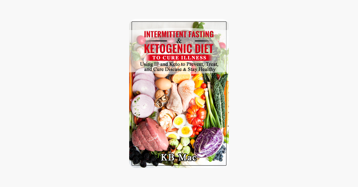 Intermittent Fasting and Ketogenic Diet to Cure Illness