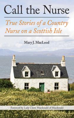 Mary J. MacLeod & Claire Macdonald - Call the Nurse book