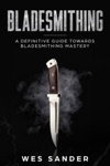 Bladesmithing A Definitive Guide Towards Bladesmithing Mastery