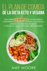 Plan de Comidas de la dieta keto vegana Descubre los secretos de los usos sorprendentes e inesperados de la dieta cetogénica,además de recetas veganas y técnicas esenciales para empezar