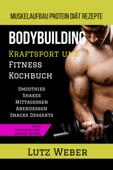 Bodybuilding Kraftsport und Fitness Kochbuch Muskelaufbau Protein Diät Rezepte