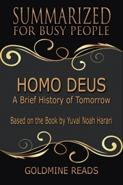 Homo Deus Summarized For Busy People A Brief History Of Tomorrow Based On The Book By Yuval Noah Harari