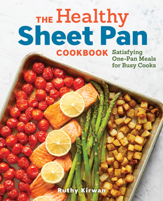 The Healthy Sheet Pan Cookbook: Satisfying One-Pan Meals for Busy Cooks - Ruthy Kirwan book