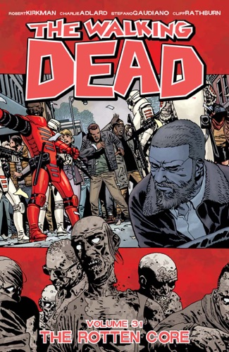 Robert Kirkman, Charlie Adlard & Stefano Gaudiano - The Walking Dead Vol. 31