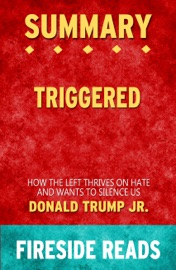 Triggered How The Left Thrives On Hate And Wants To Silence Us By Donald Trump Jr Summary By Fireside Reads