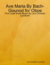 Ave Maria By Bach-Gounod For Oboe - Pure Lead Sheet Music By Lars Christian Lundholm