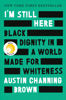 Austin Channing Brown - I'm Still Here: Black Dignity in a World Made for Whiteness bild