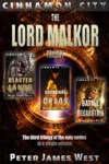 Lord Malkor  The Third Trilogy Of Tales Of Cinnamon City Books 7-9