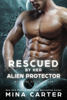 Rescued by her Alien Protector - Mina Carter