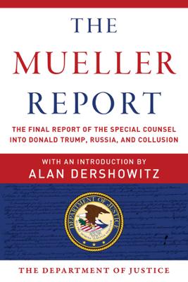 The Mueller Report - Robert S. Mueller, Special Counsel's Office U.S. Department of Justice & Alan Dershowitz book