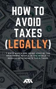 How to Avoid Taxes (LEGALLY)