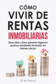 Cómo vivir de rentas inmobiliarias: Descubre cómo generar ingresos pasivos mediante inversión en bienes raíces