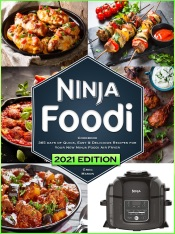 Ninja Foodi Cookbook: 365 Days of Quick, Easy & Delicious Recipes for Your New Ninja Air Fryer and Pressure Cooker