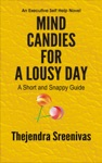 Mind Candies For A Lousy Day A Short And Snappy Guide