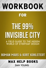 The 99% Invisible City: A Field Guide to the Hidden World of Everyday Design by Roman Mars (Max Help Workbooks)