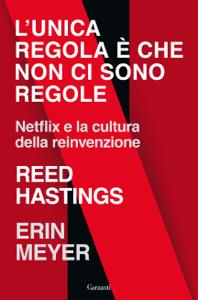 L'unica regola è che non ci sono regole da Reed Hastings & Erin Meyer