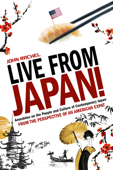 Live From Japan! Anecdotes on the People and Culture of Contemporary Japan From the Perspective of an American Expat