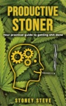 Productive Stoner - Your Practical Guide To Getting St Done
