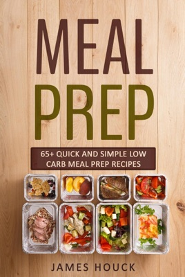 Meal Prep: 65+ Quick and Simple  Low-Carb Meal Prep Recipes