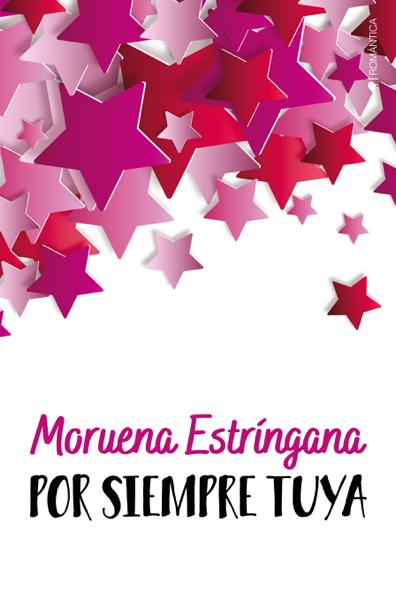 Por siempre tuya by Moruena Estríngana