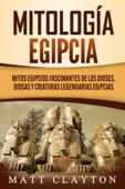 Mitología egipcia: Mitos egipcios fascinantes de los dioses, diosas y criaturas legendarias egipcias Book Cover