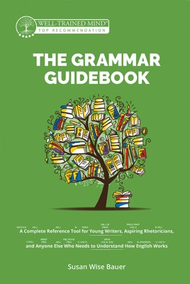 The Grammar Guidebook: A Complete Reference Tool for Young Writers, Aspiring Rhetoricians, and Anyone Else Who Needs to Understand How English Works (Grammar for the Well-Trained Mind)