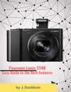 Panasonic Lumix TZ100 Easy Guide To The Best Features