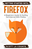 Getting Started With Firefox: A Beginner's Guide to Surfing the Interent With Firefox