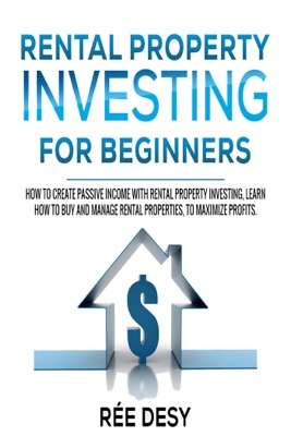 Rental Рroperty Іnvesting For Вeginners: How to Create Passive Income With Rental Property Investing, Learn How to Buy and Manage Rental Properties, to Maximize Profits