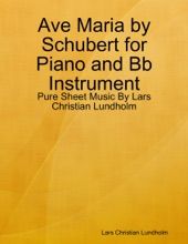 Ave Maria By Schubert For Piano And Bb Instrument - Pure Sheet Music By Lars Christian Lundholm