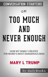 Too Much And Never Enough How My Family Created The World S Most Dangerous Man By Mary L Trump Conversation Starters