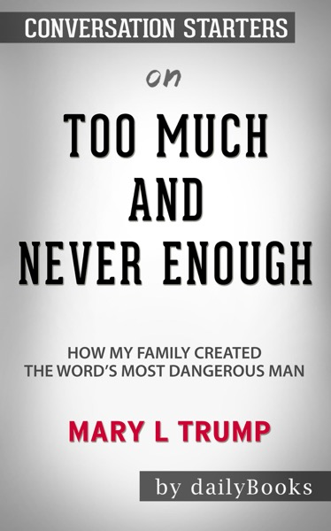 Too Much and Never Enough: How My Family Created The World's Most Dangerous Man by Mary L. Trump: Conversation Starters